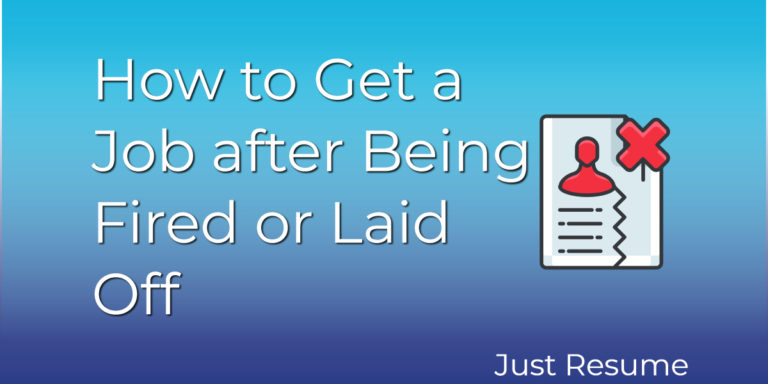 How to Get a Job after Being Fired or Laid Off