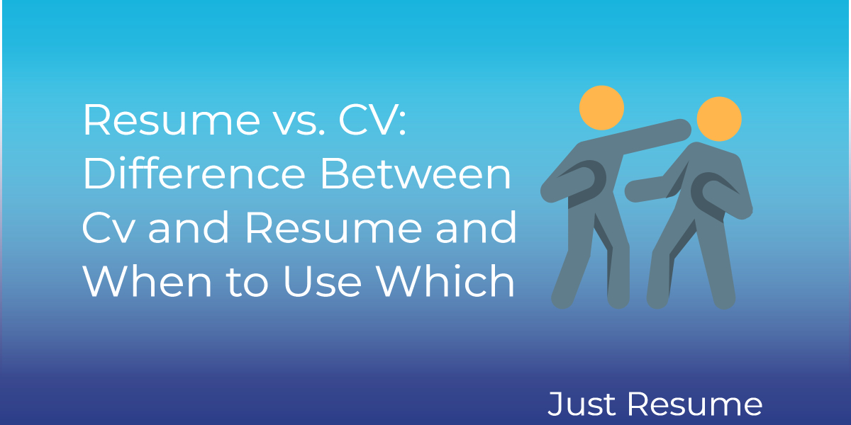 Resume Vs Cv Difference Between Cv And Resume And When To Use Which Just Resume